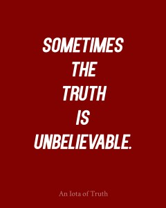 Sometimes-the-truth-is-unbelievable.-8x10